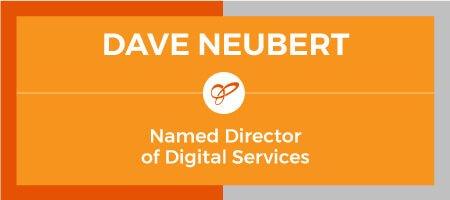 Dave Neubert - Named Director of Digital Services