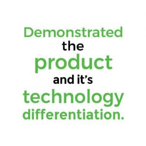 Demonstrated the product and it's technology differentiation.