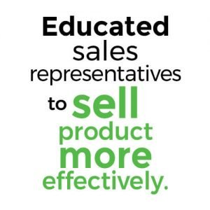 Educated sales representatives to sell product more effectively.