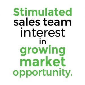 Stimulated sales team interest in growing market opportunity.